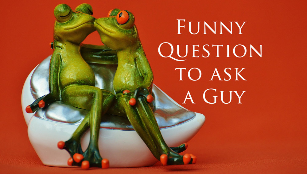 funny question to ask a guy