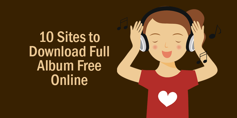 The Top 7 Sites to Download Full Albums Free 2019