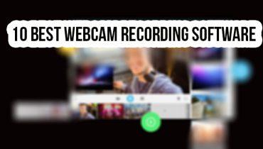 10 Best Webcam Recording Software