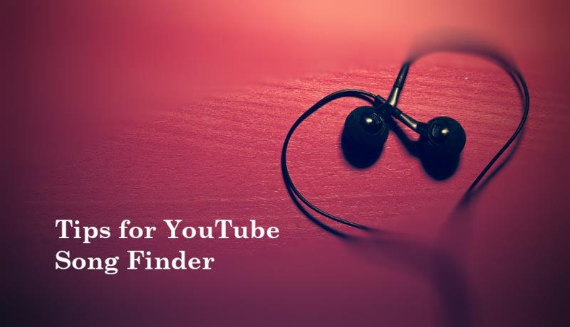 Tips for YouTube Song Finder